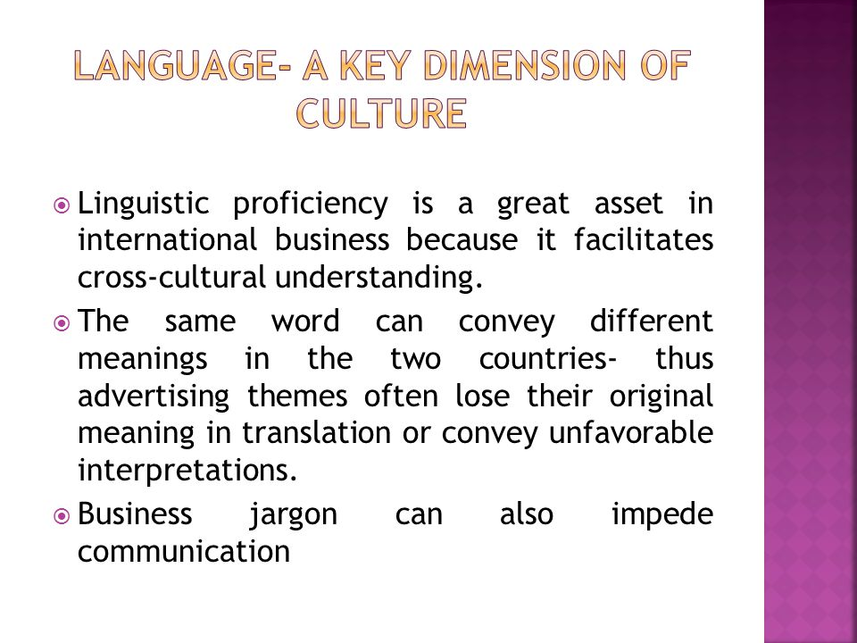  Linguistic proficiency is a great asset in international business because it facilitates cross-cultural understanding.  The same word can convey di