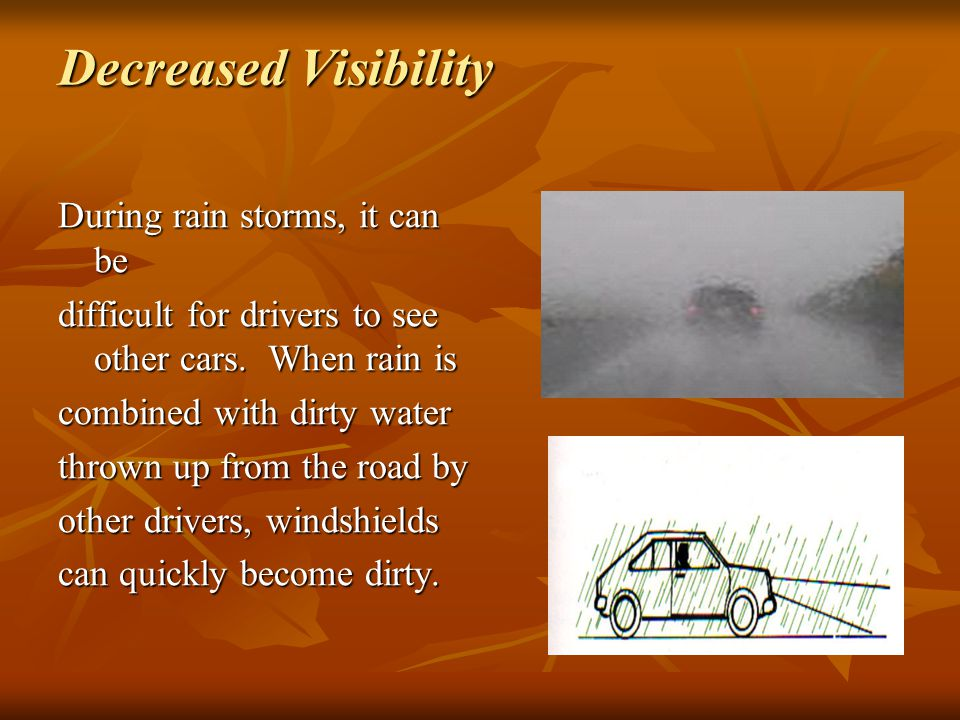 Decreased Visibility During rain storms, it can be difficult for drivers to see other cars.