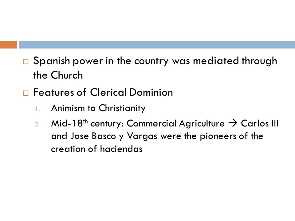  Spanish power in the country was mediated through the Church  Features of Clerical Dominion 1.