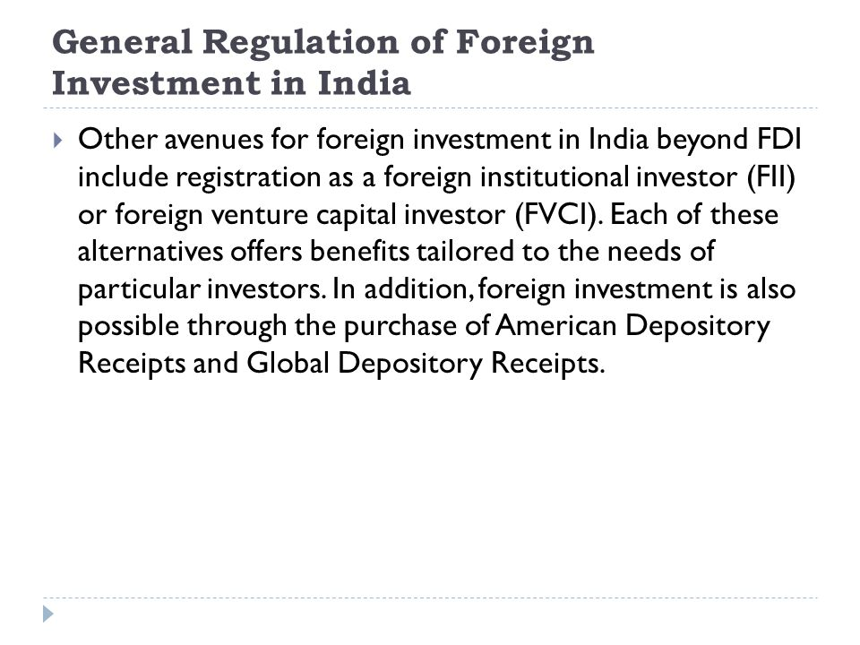General Regulation of Foreign Investment in India  Other avenues for foreign investment in India beyond FDI include registration as a foreign institu