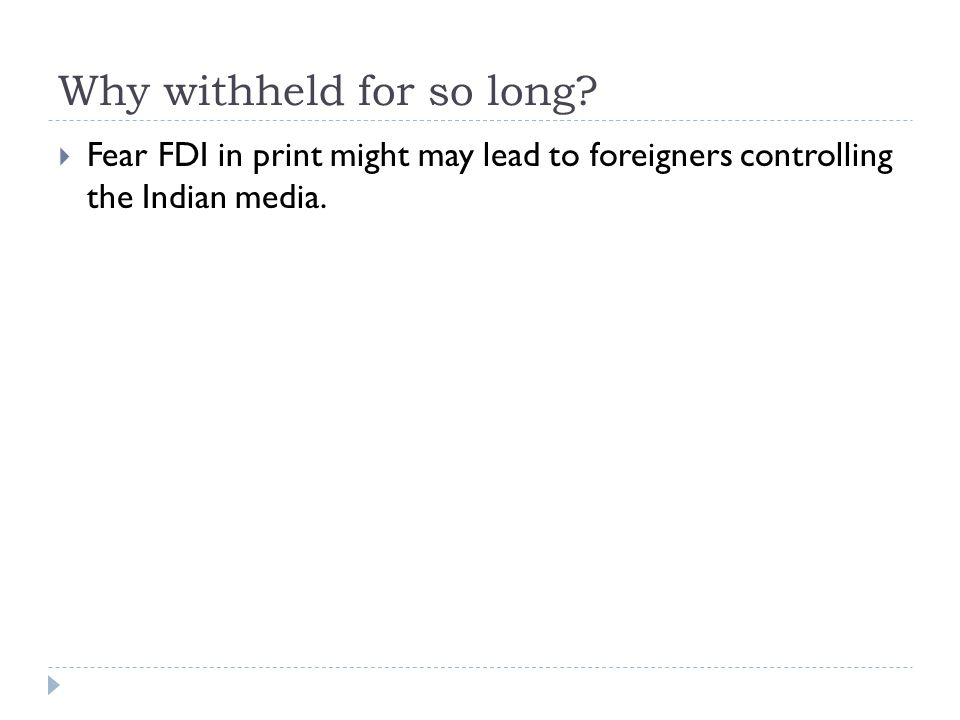 Why withheld for so long?  Fear FDI in print might may lead to foreigners controlling the Indian media.