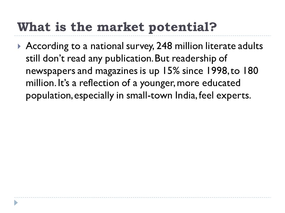 What is the market potential?  According to a national survey, 248 million literate adults still don't read any publication. But readership of newspa