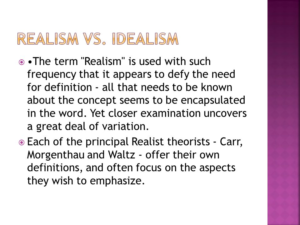  The term Realism is used with such frequency that it appears to defy the need for definition - all that needs to be known about the concept seems to be encapsulated in the word.
