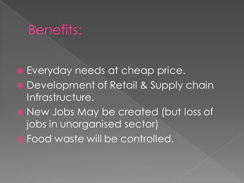  Everyday needs at cheap price.  Development of Retail & Supply chain Infrastructure.