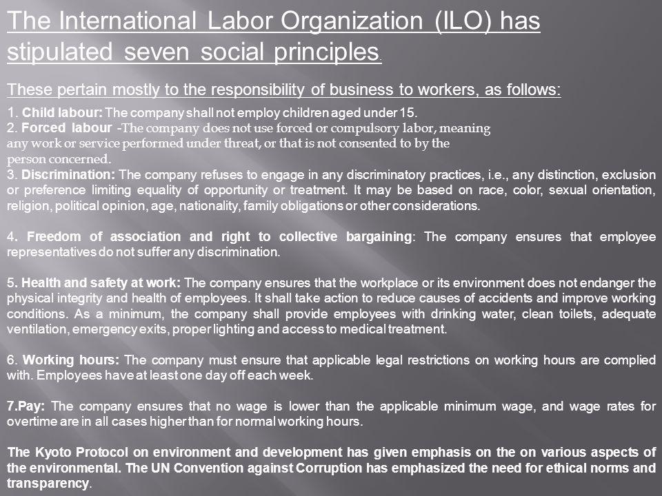 The International Labor Organization (ILO) has stipulated seven social principles.