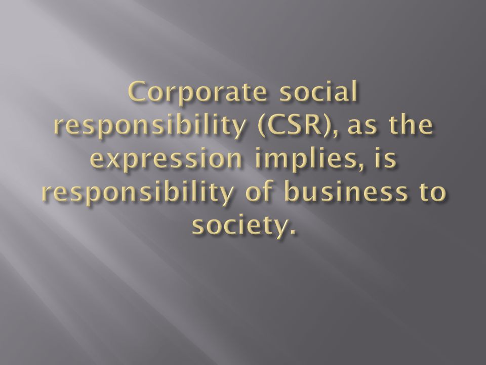  What is it that the business is responsible for.
