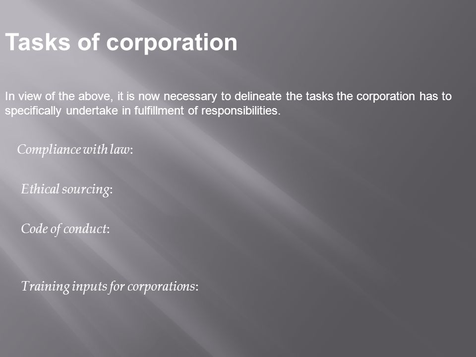 Tasks of corporation In view of the above, it is now necessary to delineate the tasks the corporation has to specifically undertake in fulfillment of responsibilities.