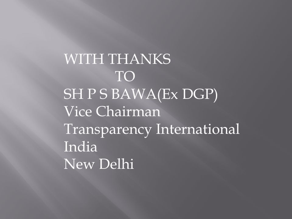 WITH THANKS TO SH P S BAWA(Ex DGP) Vice Chairman Transparency International India New Delhi