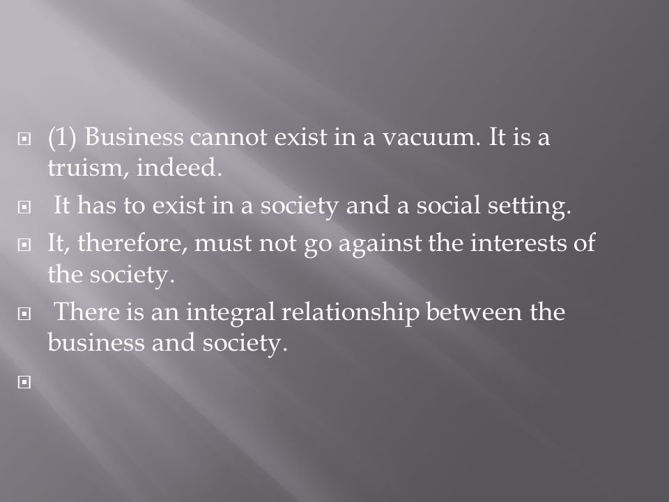  (1) Business cannot exist in a vacuum. It is a truism, indeed.