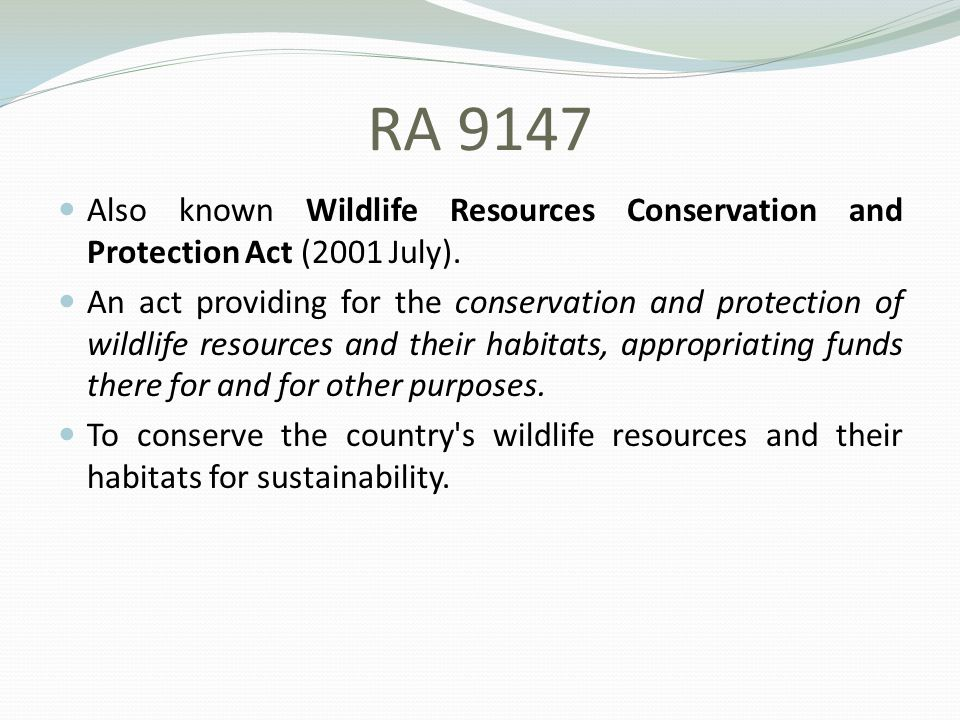 RA 9147 Also known Wildlife Resources Conservation and Protection Act (2001 July).