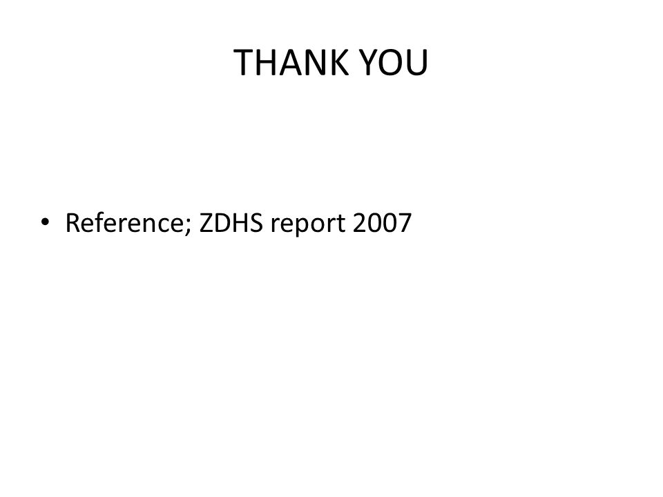 THANK YOU Reference; ZDHS report 2007