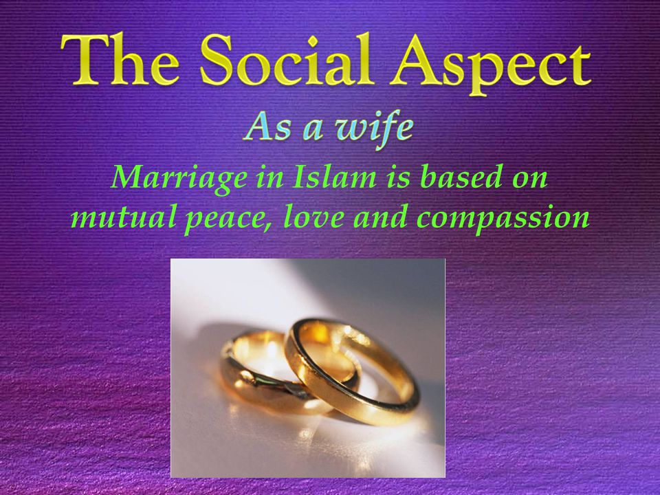 Marriage in Islam is based on mutual peace, love and compassion
