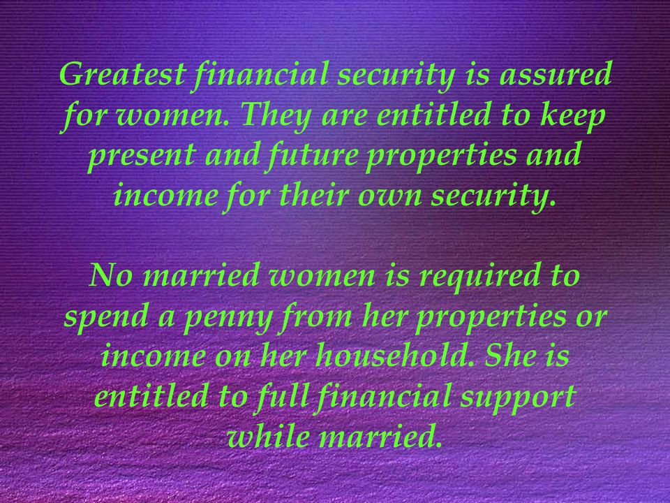 Greatest financial security is assured for women.