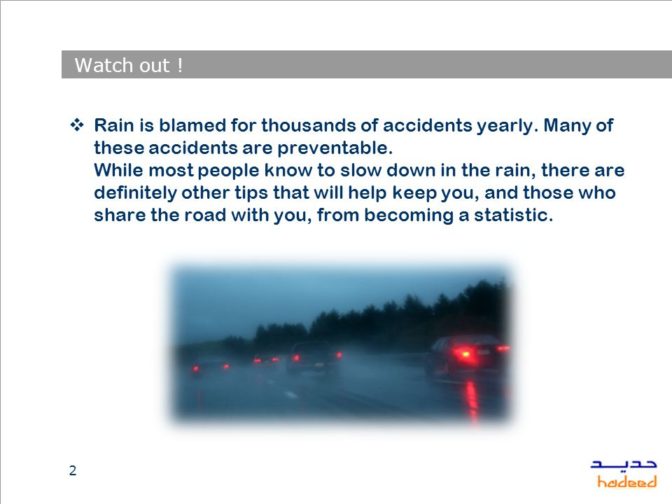 2 Watch out . Rain is blamed for thousands of accidents yearly.