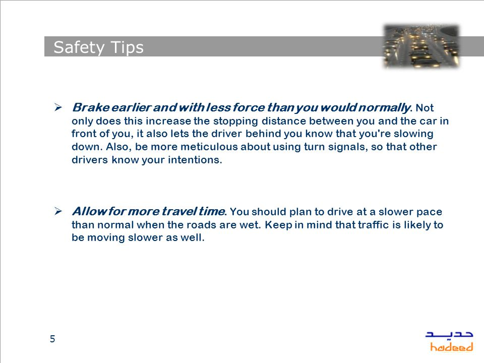 Safety Tips  Brake earlier and with less force than you would normally.