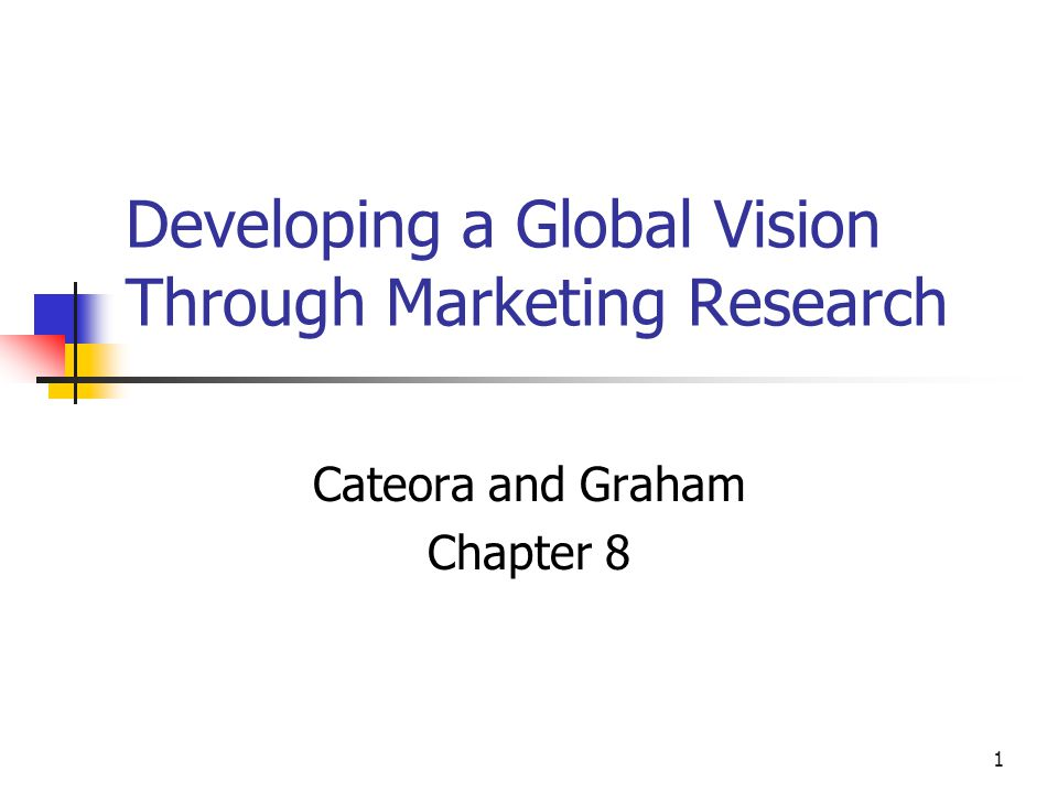 1 Developing a Global Vision Through Marketing Research Cateora and Graham Chapter 8
