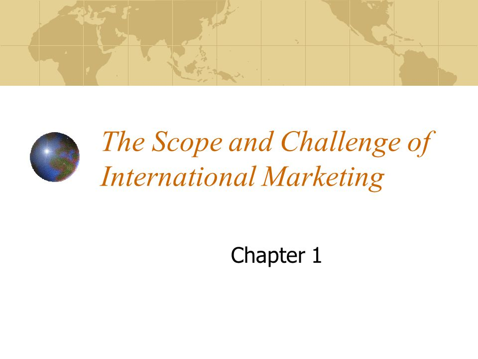 The Scope and Challenge of International Marketing Chapter 1