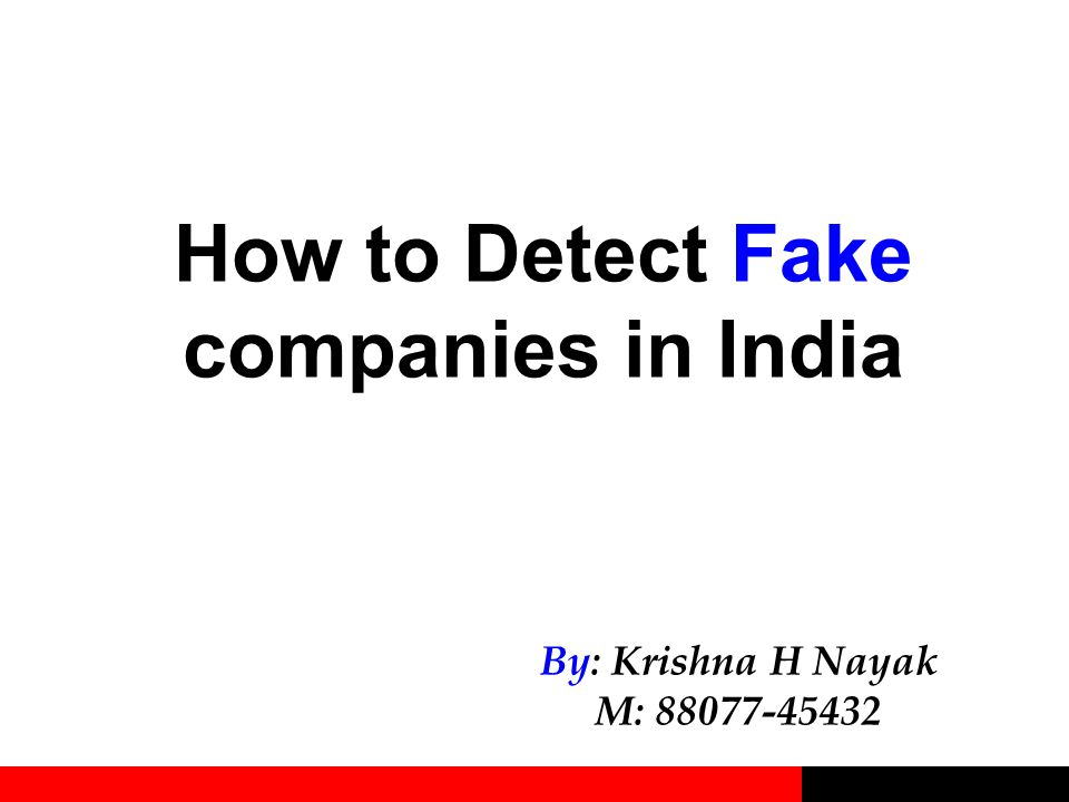 How to Detect Fake companies in India By: Krishna H Nayak M: 88077-45432