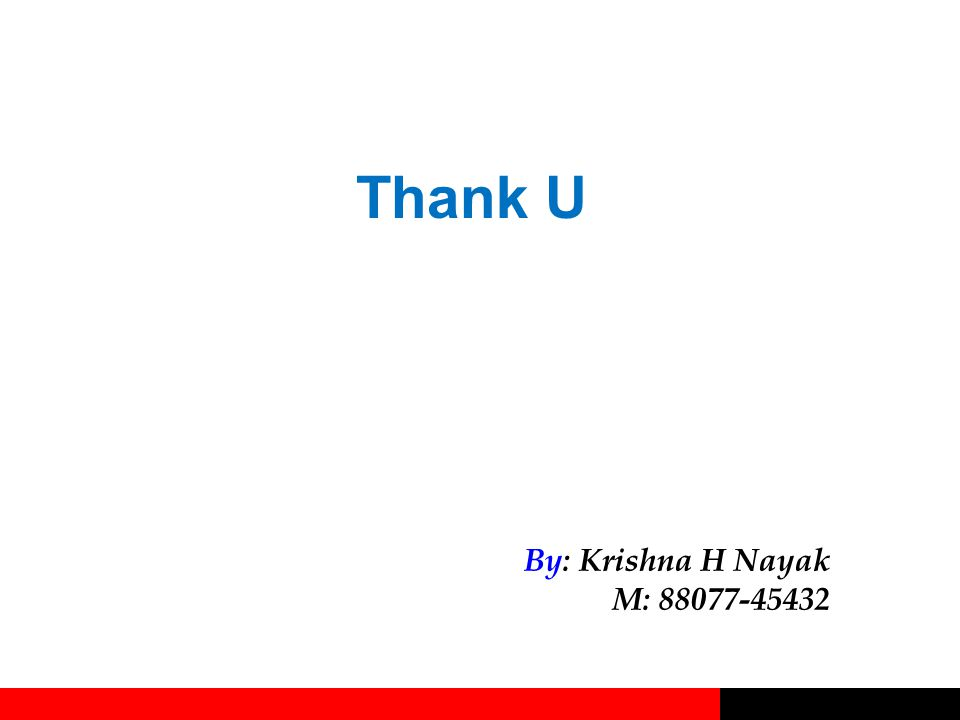 Thank U By: Krishna H Nayak M: 88077-45432