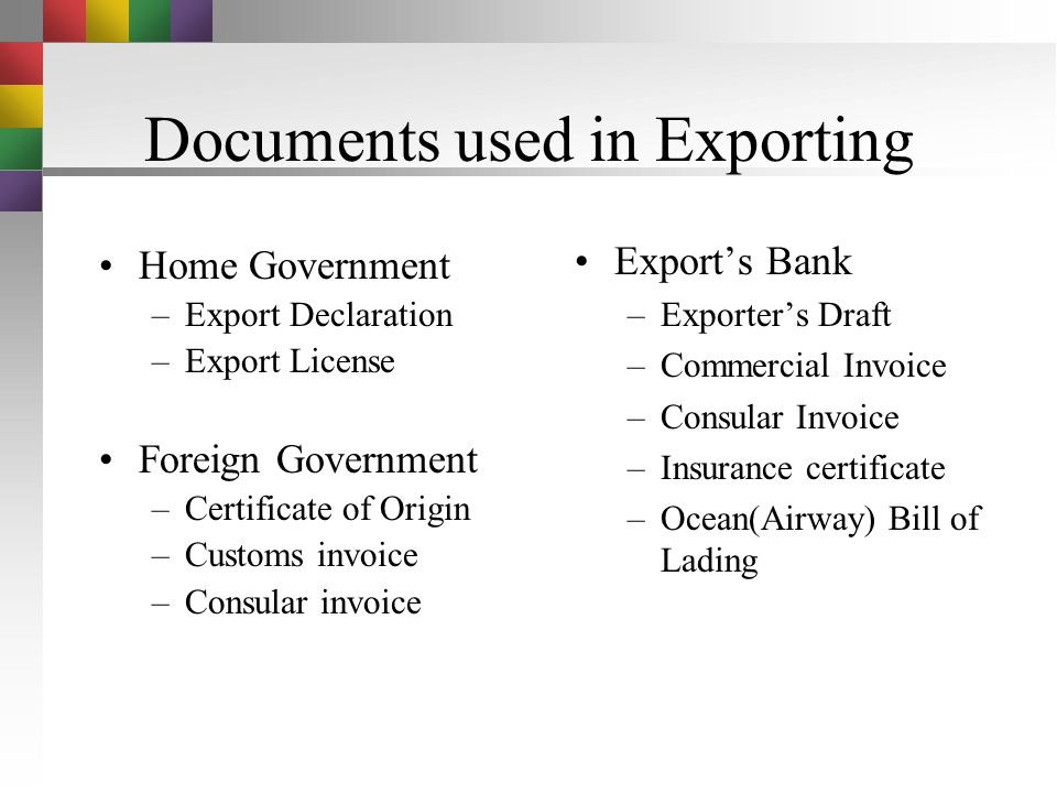 Documents used in Exporting Foreign Customer –Pro forma Invoice –Acceptance of purchase order –Ocean(airway) bill of lading –Certificate of insurance