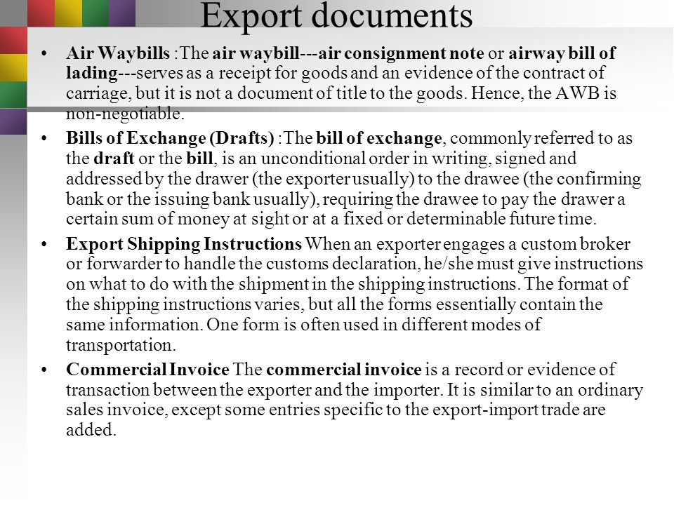 Documents used in Exporting Export's Bank –Exporter's Draft –Commercial Invoice –Consular Invoice –Insurance certificate –Ocean(Airway) Bill of Lading