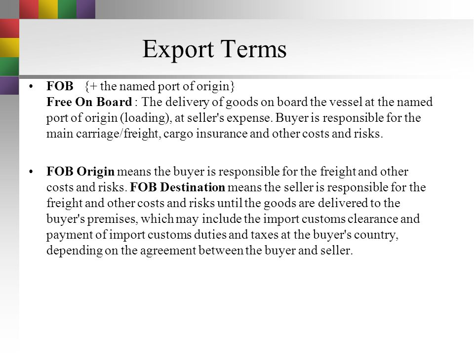 Export Terms EXW {+ the named place} Ex Works -Ex means from. Works means factory, mill or warehouse, which is the seller's premises. EXW applies to g