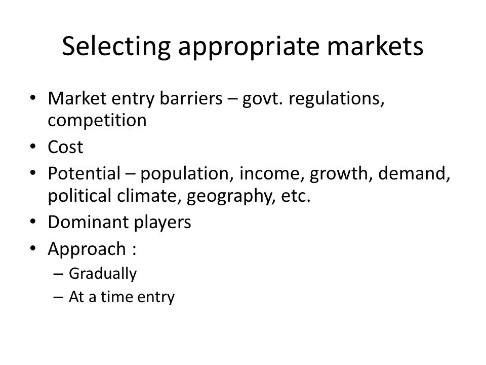 Selecting appropriate markets Market entry barriers – govt.