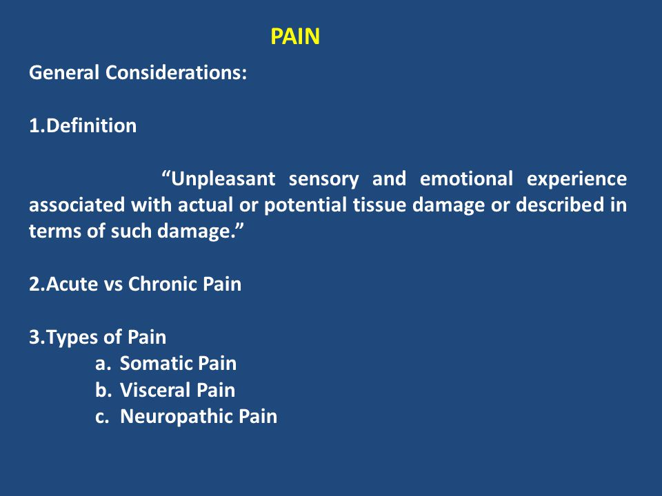 """PAIN General Considerations: 1.Definition """"Unpleasant sensory and emotional experience associated with actual or potential tissue damage or described"""