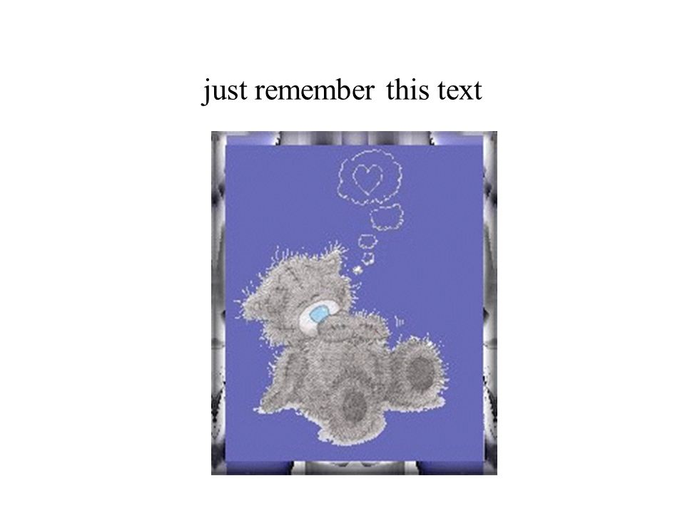 just remember this text