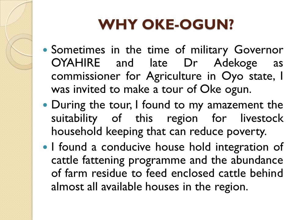 WHY OKE-OGUN? Sometimes in the time of military Governor OYAHIRE and late Dr Adekoge as commissioner for Agriculture in Oyo state, I was invited to ma