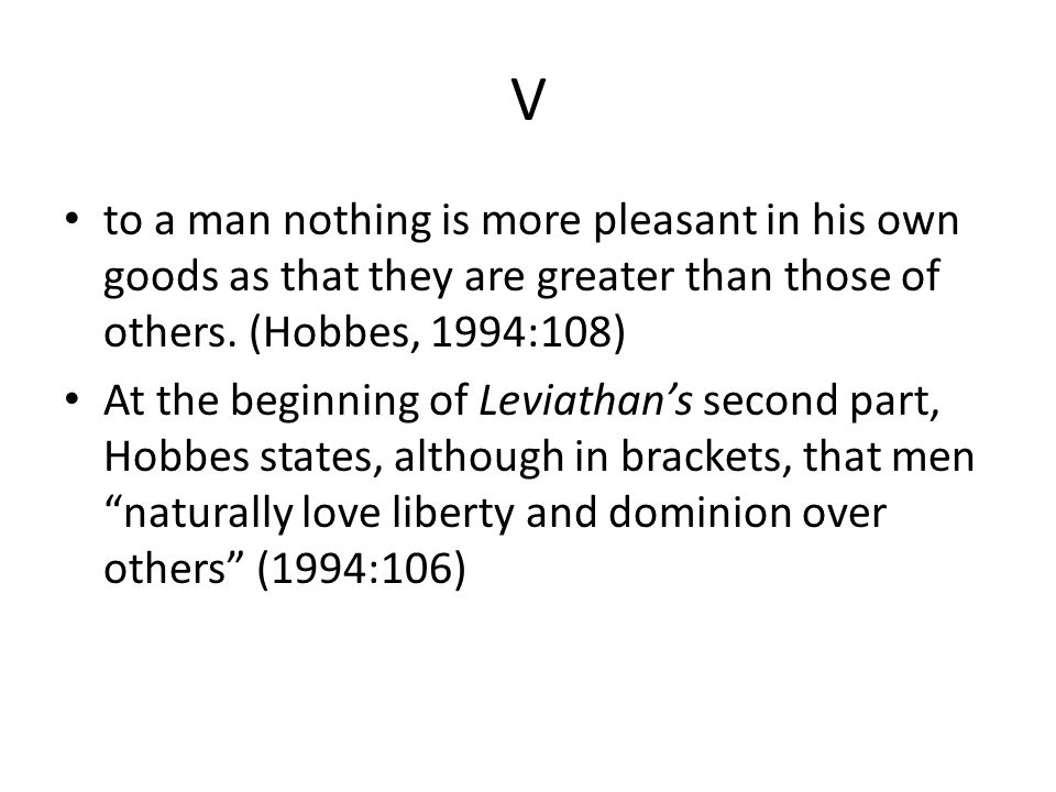 V to a man nothing is more pleasant in his own goods as that they are greater than those of others.