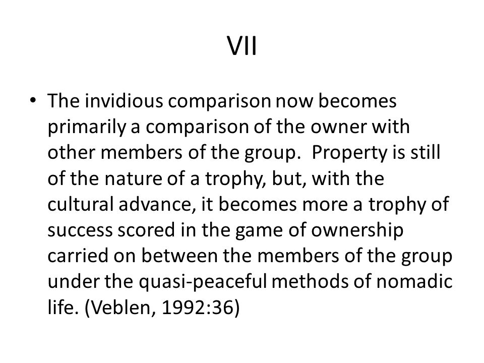 VII The invidious comparison now becomes primarily a comparison of the owner with other members of the group.