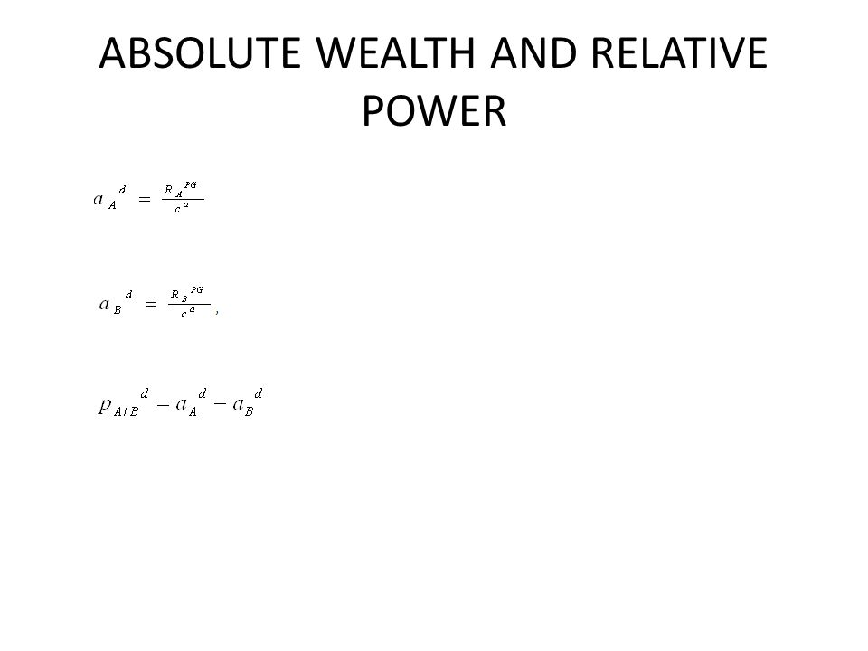 ABSOLUTE WEALTH AND RELATIVE POWER