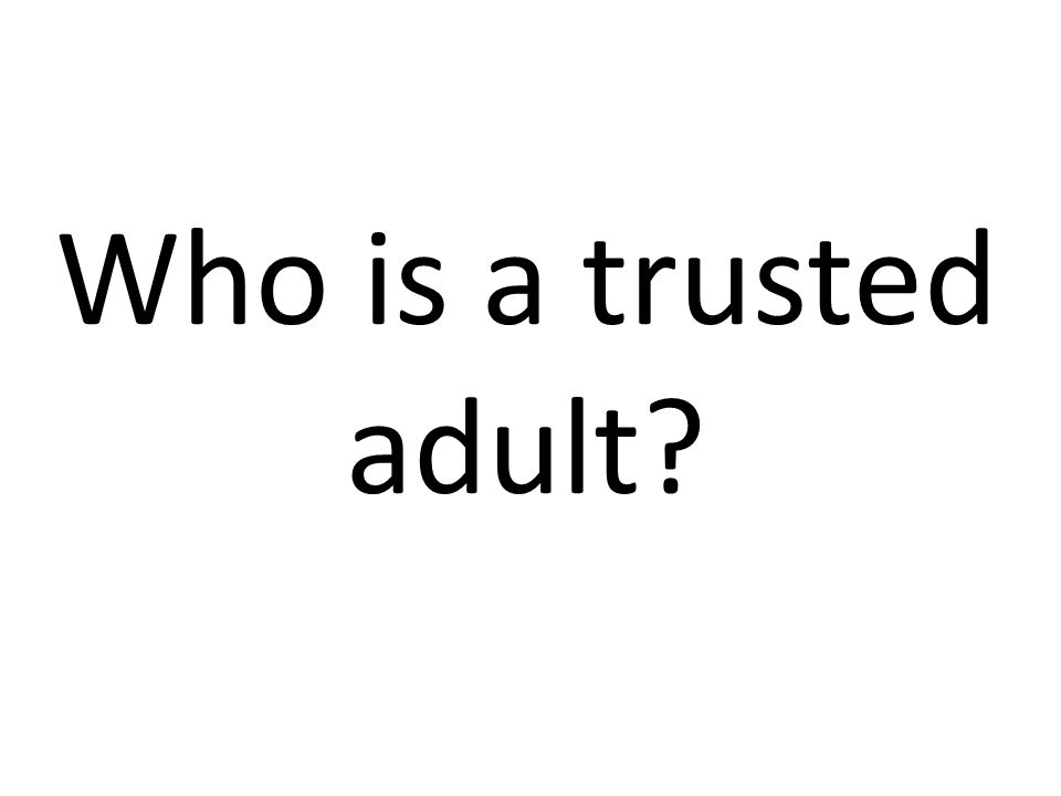 Who is a trusted adult?