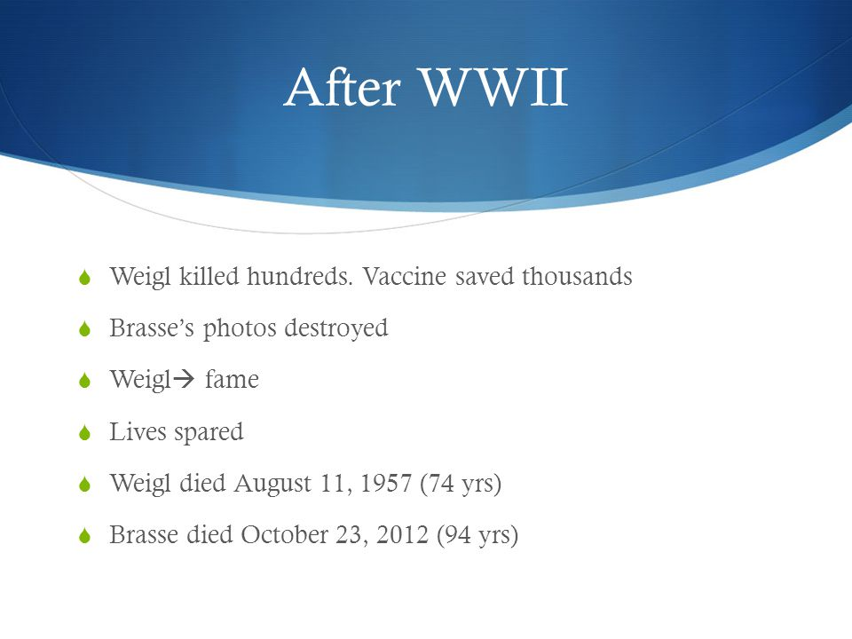 After WWII  Weigl killed hundreds.