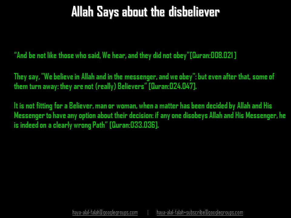 "Allah Says about the disbeliever ""And be not like those who said, We hear, and they did not obey""[Quran:008.021 ] They say,"