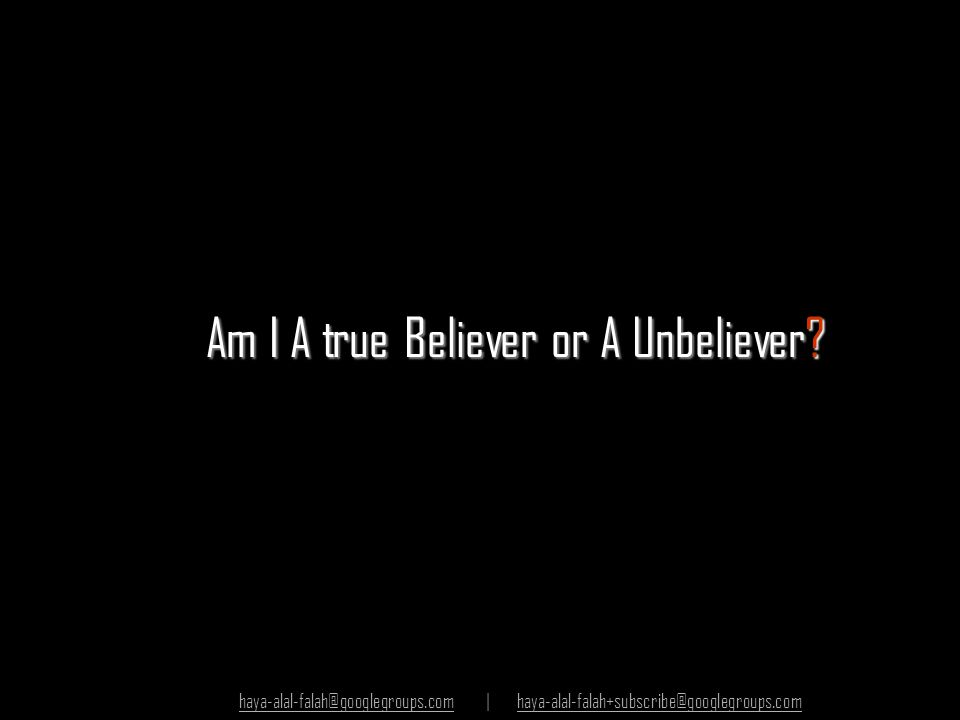 Am I A true Believer or A Unbeliever? haya-alal-falah@googlegroups.comhaya-alal-falah@googlegroups.com | haya-alal-falah+subscribe@googlegroups.comhay