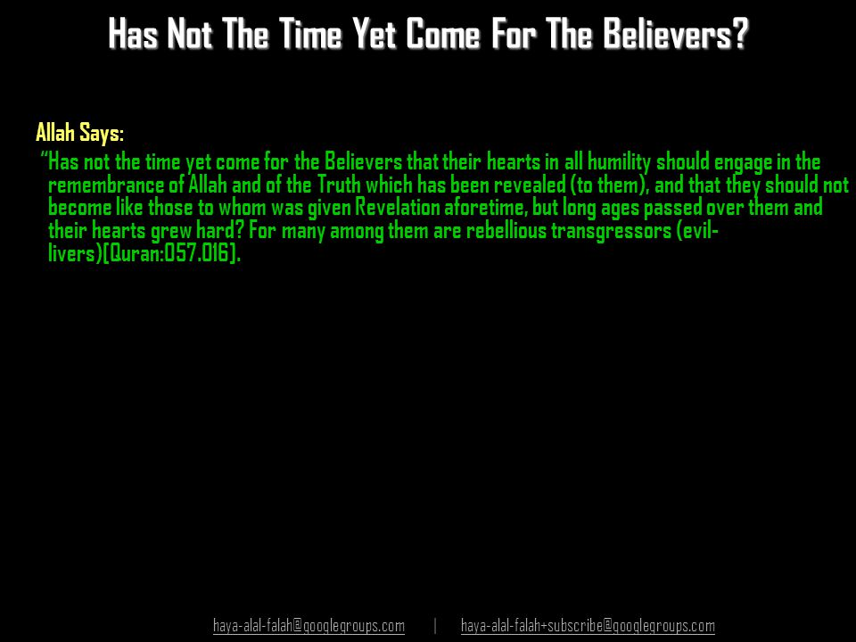 "Has Not The Time Yet Come For The Believers? Allah Says: ""Has not the time yet come for the Believers that their hearts in all humility should engage"
