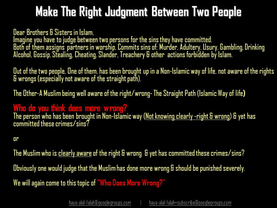Make The Right Judgment Between Two People Dear Brothers & Sisters in Islam, Imagine you have to judge between two persons for the sins they have comm