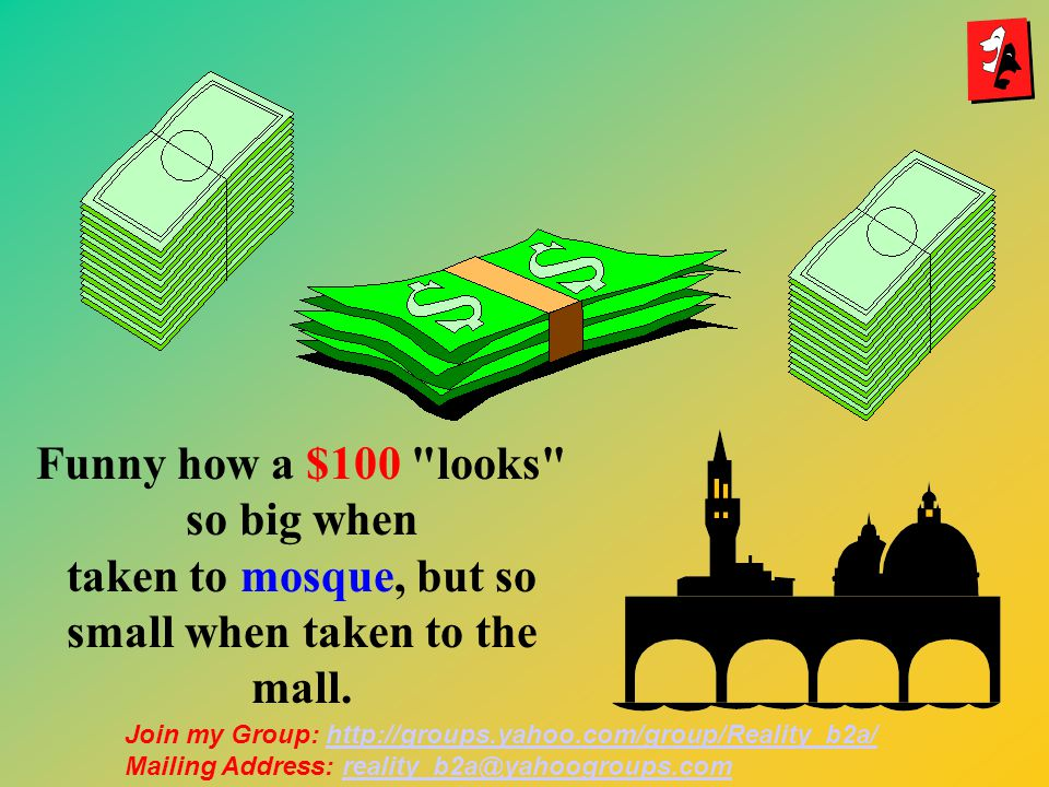 Funny how a $100 looks so big when taken to mosque, but so small when taken to the mall.