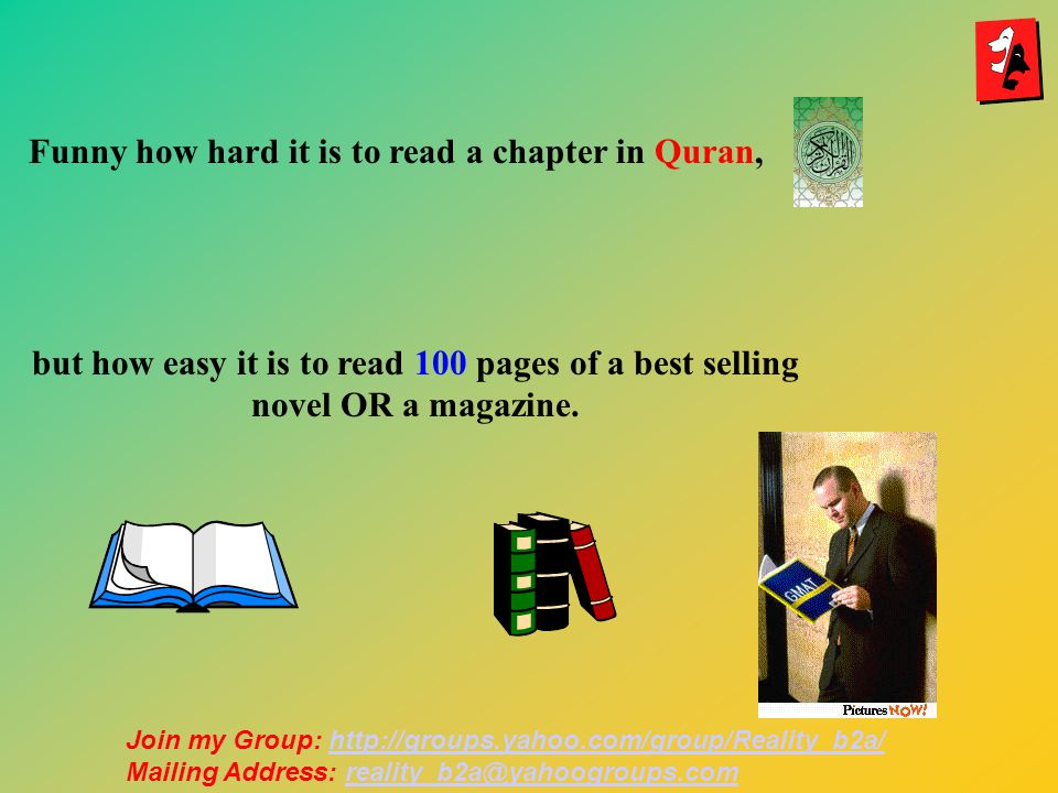 Funny how hard it is to read a chapter in Quran, but how easy it is to read 100 pages of a best selling novel OR a magazine.