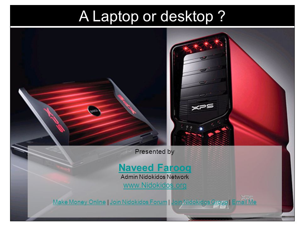 A Laptop or desktop .