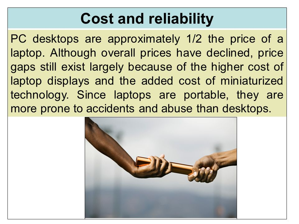 PC desktops are approximately 1/2 the price of a laptop.
