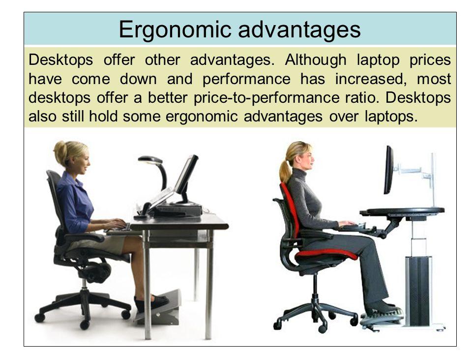 Desktops offer other advantages.