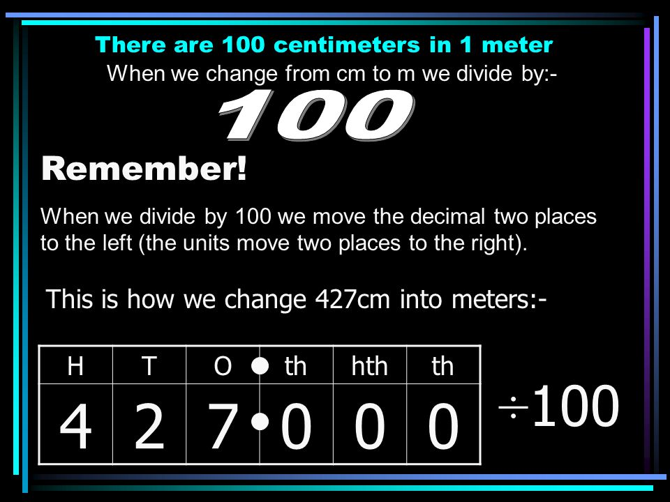 We are going to use our knowledge about multiplying and dividing by 100 to convert centimeters to meters and to convert meters to centimeters.