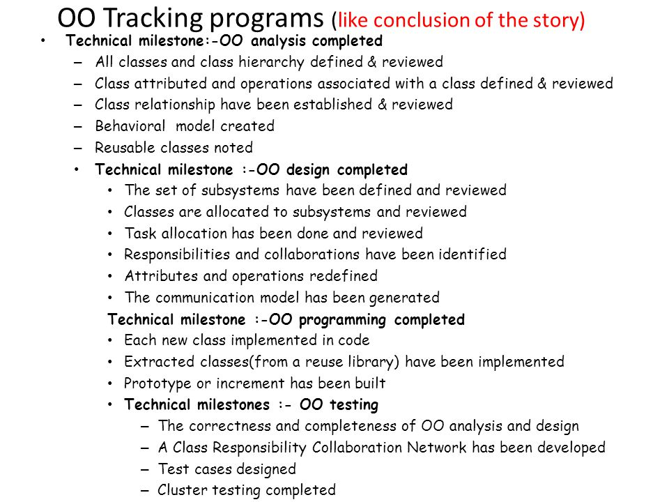 OO Tracking programs (like conclusion of the story) Technical milestone:-OO analysis completed – All classes and class hierarchy defined & reviewed –