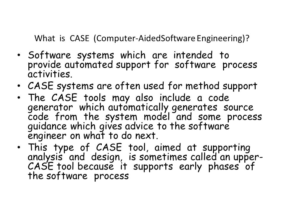 What is CASE (Computer-AidedSoftware Engineering).