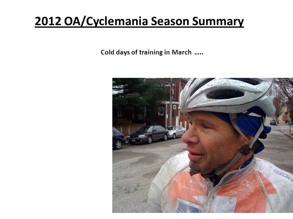 2012 OA/Cyclemania Season Summary Cold days of training in March …..
