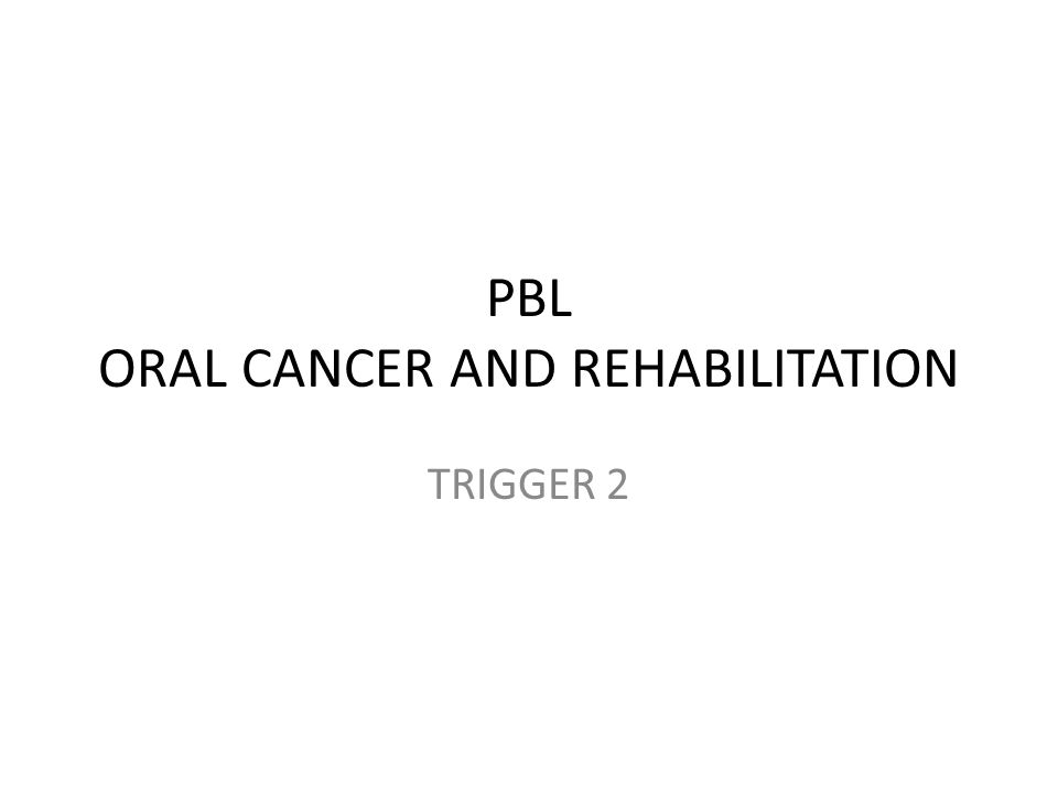 PBL ORAL CANCER AND REHABILITATION TRIGGER 2