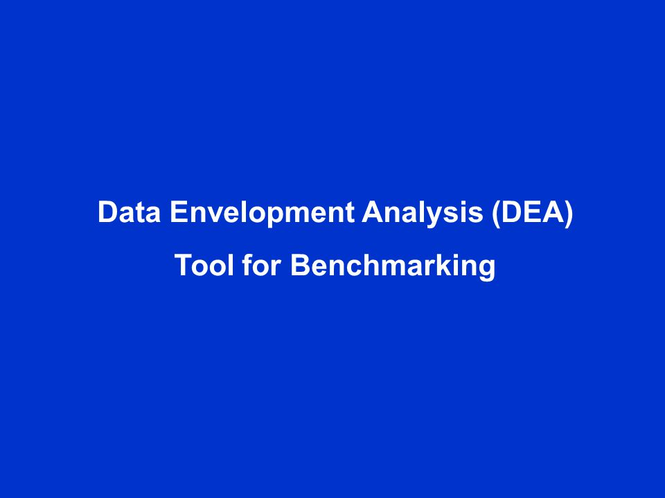 Data Envelopment Analysis (DEA) Tool for Benchmarking